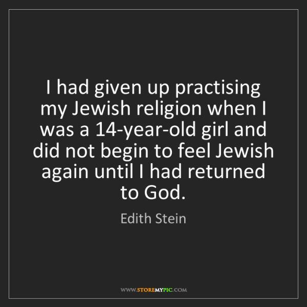 Edith Stein: I had given up practising my Jewish religion when I was...