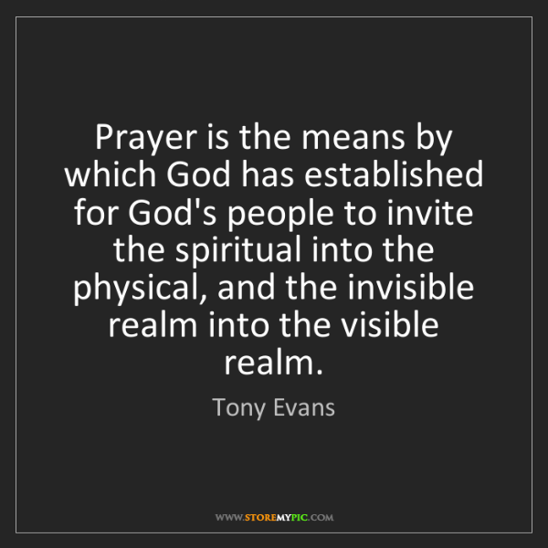 Tony Evans: Prayer is the means by which God has established for...