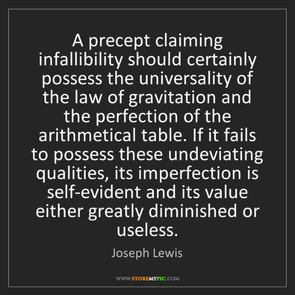 Joseph Lewis: A precept claiming infallibility should certainly possess...