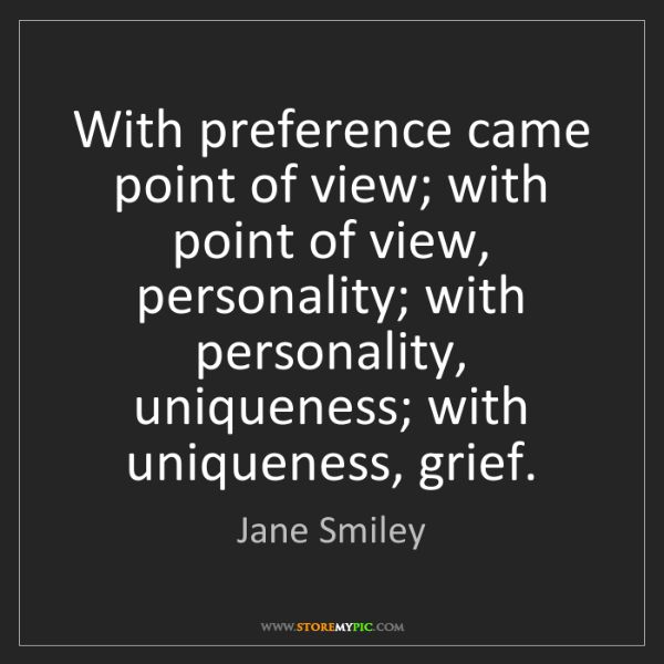 Jane Smiley: With preference came point of view; with point of view,...