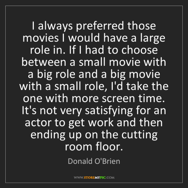 Donald O'Brien: I always preferred those movies I would have a large...