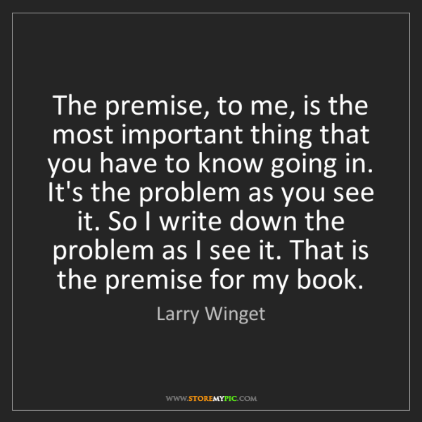 Larry Winget: The premise, to me, is the most important thing that...