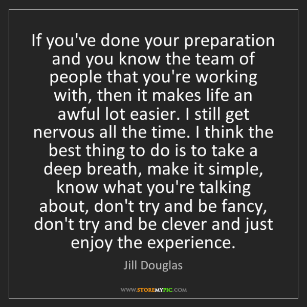 Jill Douglas: If you've done your preparation and you know the team...