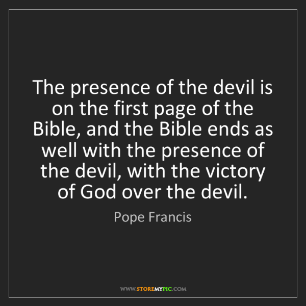 Pope Francis: The presence of the devil is on the first page of the...