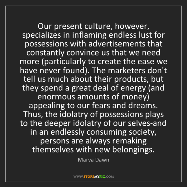 Marva Dawn: Our present culture, however, specializes in inflaming...