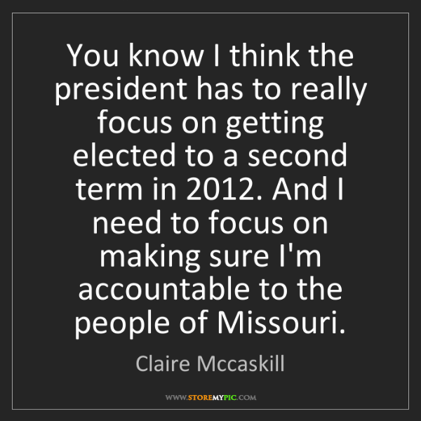 Claire Mccaskill: You know I think the president has to really focus on...