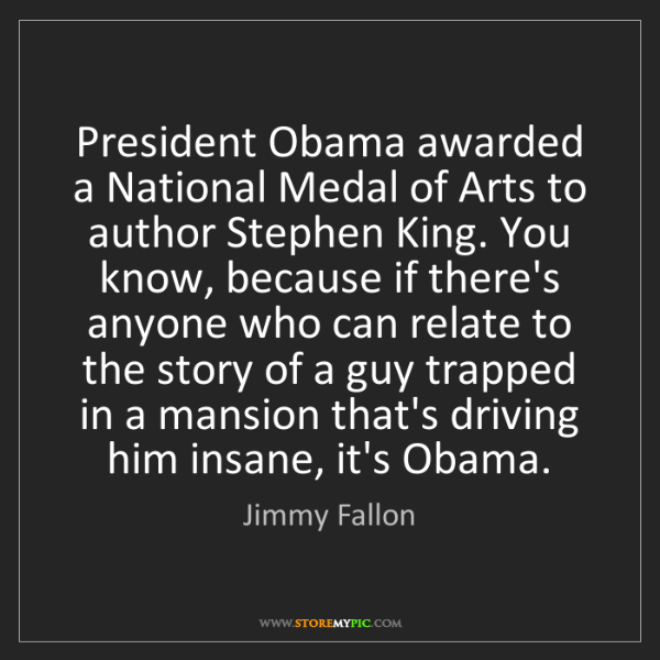 Jimmy Fallon: President Obama awarded a National Medal of Arts to author...