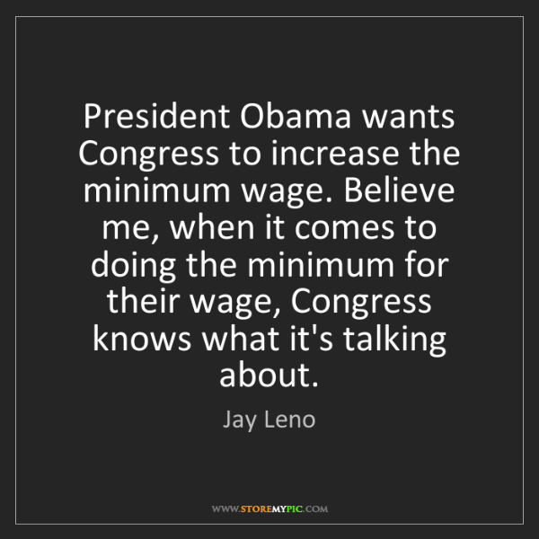 Jay Leno: President Obama wants Congress to increase the minimum...