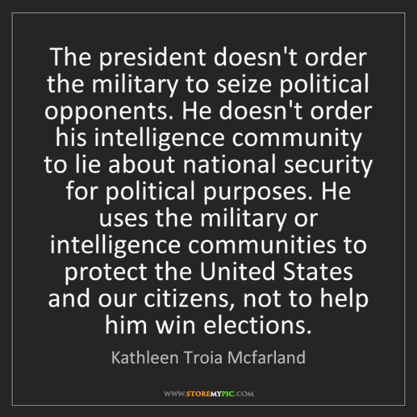 Kathleen Troia Mcfarland: The president doesn't order the military to seize political...
