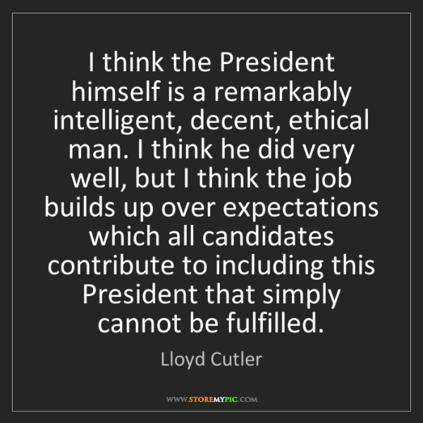 Lloyd Cutler: I think the President himself is a remarkably intelligent,...
