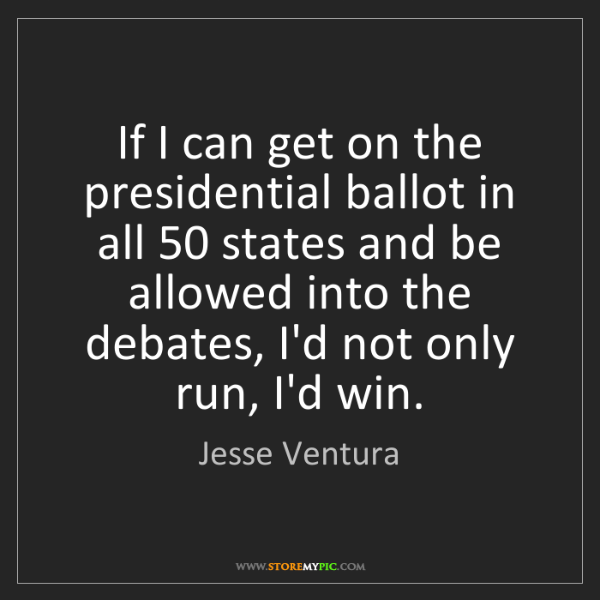 Jesse Ventura: If I can get on the presidential ballot in all 50 states...