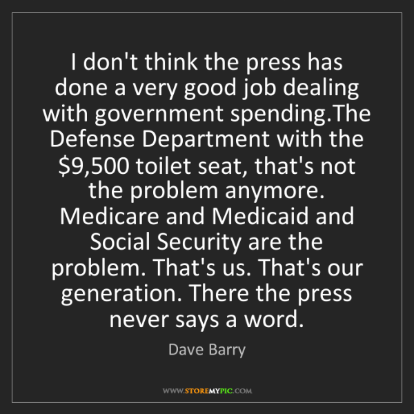 Dave Barry: I don't think the press has done a very good job dealing...