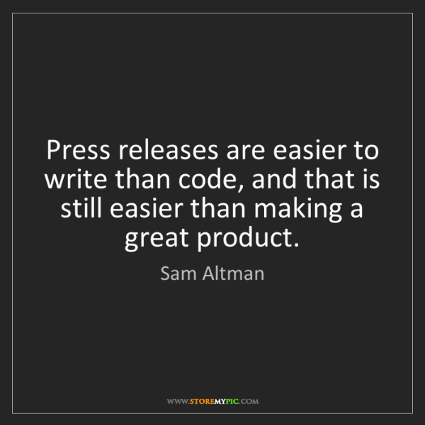 Sam Altman: Press releases are easier to write than code, and that...