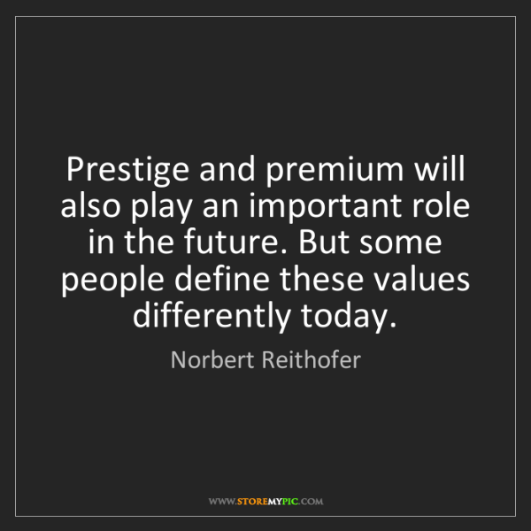 Norbert Reithofer: Prestige and premium will also play an important role...