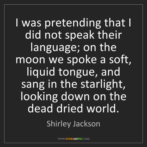 Shirley Jackson: I was pretending that I did not speak their language;...