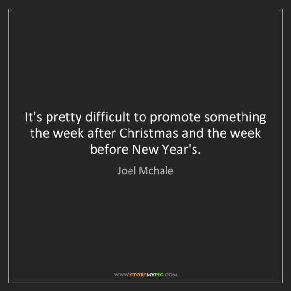 Joel Mchale: It's pretty difficult to promote something the week after...