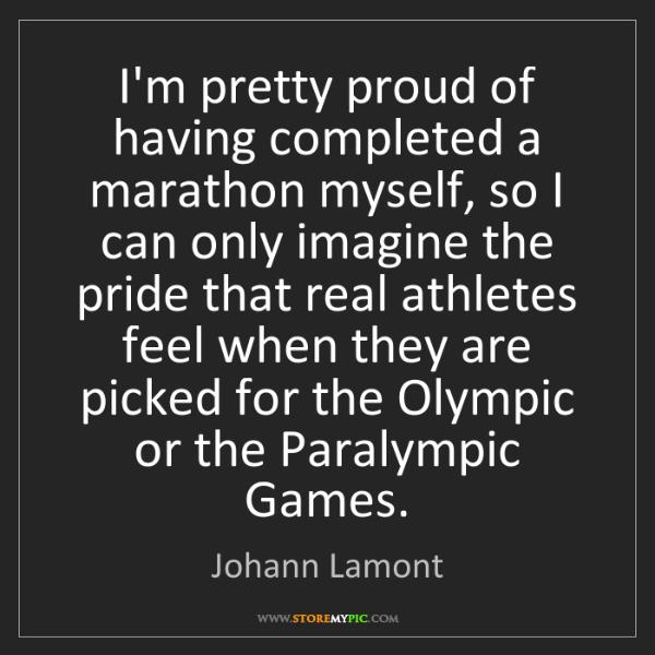 Johann Lamont: I'm pretty proud of having completed a marathon myself,...