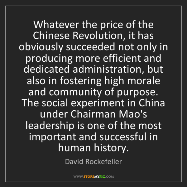 David Rockefeller: Whatever the price of the Chinese Revolution, it has...