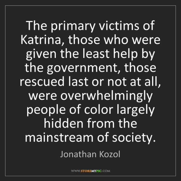 Jonathan Kozol: The primary victims of Katrina, those who were given...