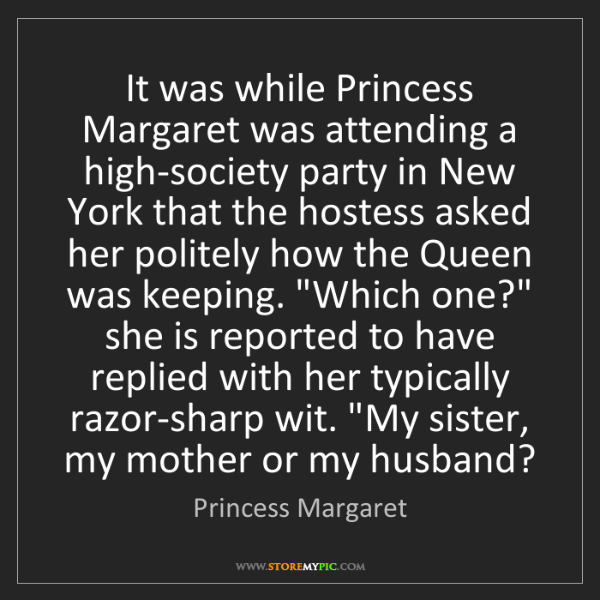 Princess Margaret: It was while Princess Margaret was attending a high-society...