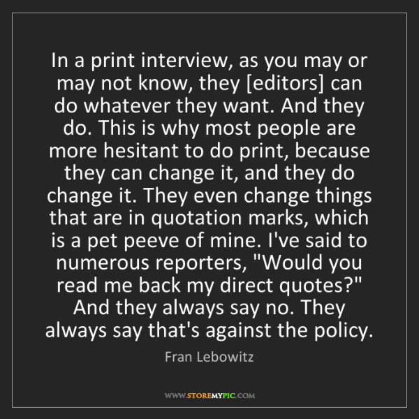 Fran Lebowitz: In a print interview, as you may or may not know, they...