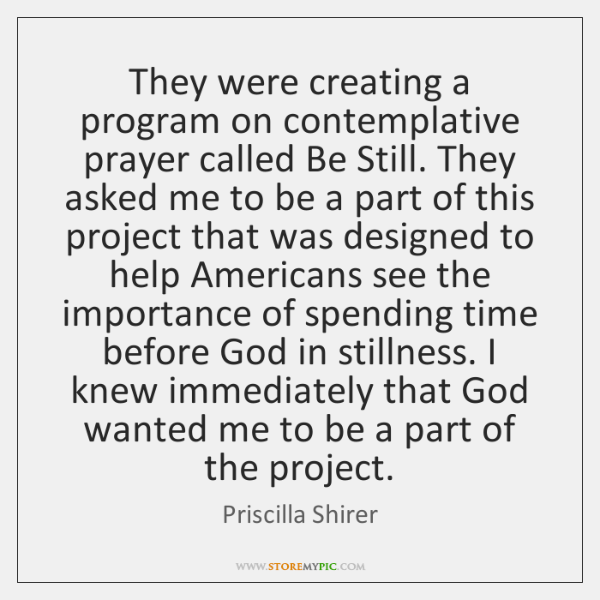 They were creating a program on contemplative prayer called Be Still. They ...