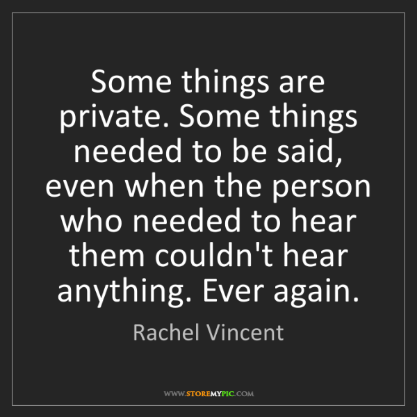 Rachel Vincent: Some things are private. Some things needed to be said,...