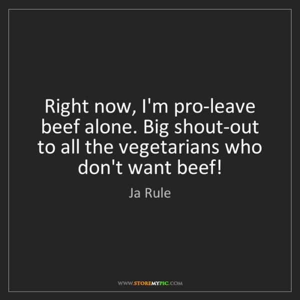 Ja Rule: Right now, I'm pro-leave beef alone. Big shout-out to...