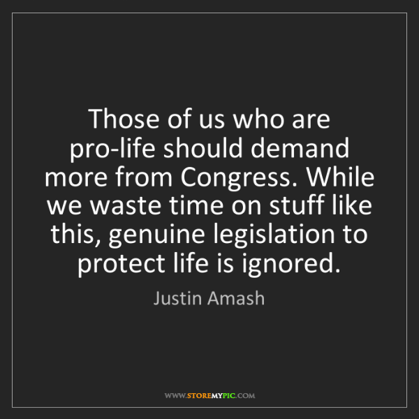 Justin Amash: Those of us who are pro-life should demand more from...