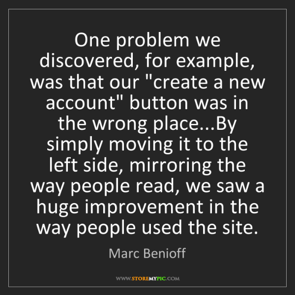 Marc Benioff: One problem we discovered, for example, was that our...