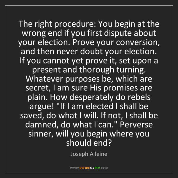 Joseph Alleine: The right procedure: You begin at the wrong end if you...