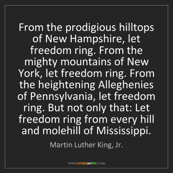 Martin Luther King, Jr.: From the prodigious hilltops of New Hampshire, let freedom...