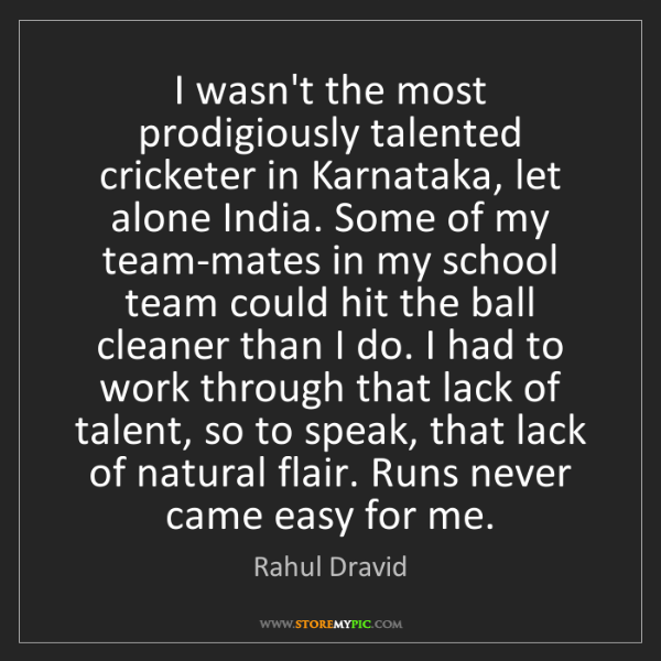 Rahul Dravid: I wasn't the most prodigiously talented cricketer in...