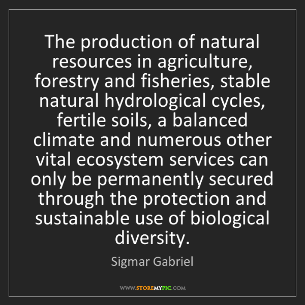 Sigmar Gabriel: The production of natural resources in agriculture, forestry...