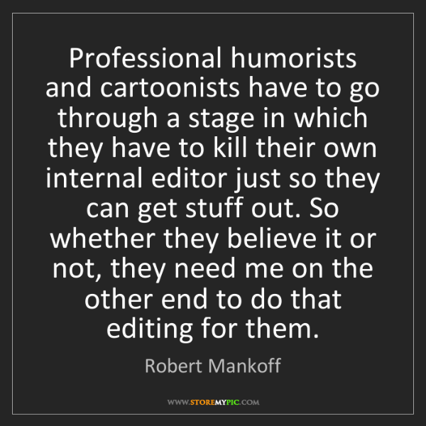 Robert Mankoff: Professional humorists and cartoonists have to go through...