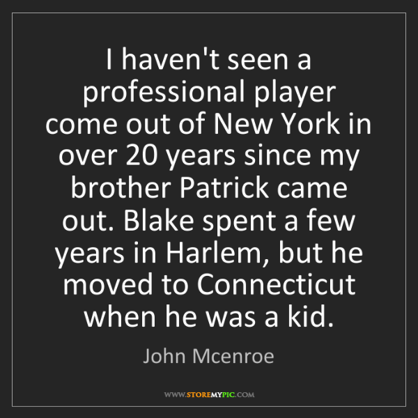 John Mcenroe: I haven't seen a professional player come out of New...