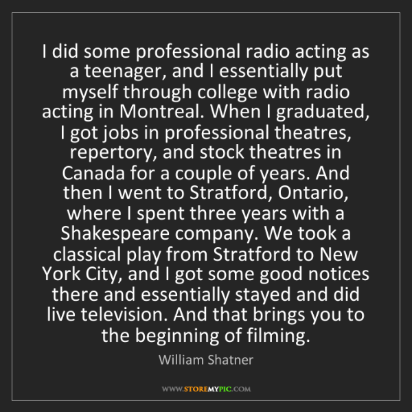 William Shatner: I did some professional radio acting as a teenager, and...