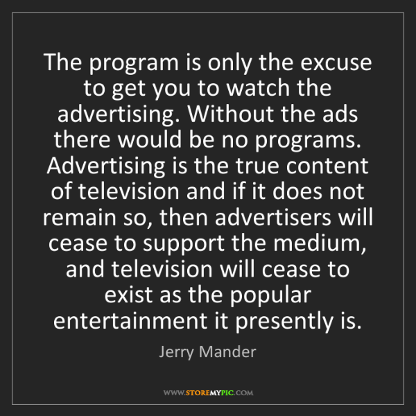 Jerry Mander: The program is only the excuse to get you to watch the...