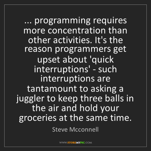 Steve Mcconnell: ... programming requires more concentration than other...