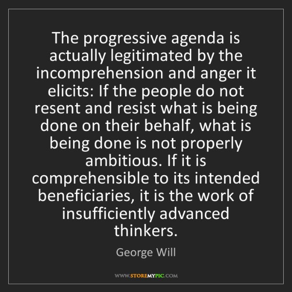 George Will: The progressive agenda is actually legitimated by the...