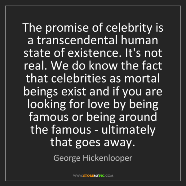 George Hickenlooper: The promise of celebrity is a transcendental human state...