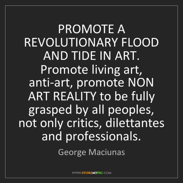 George Maciunas: PROMOTE A REVOLUTIONARY FLOOD AND TIDE IN ART. Promote...