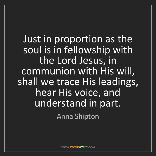Anna Shipton: Just in proportion as the soul is in fellowship with...