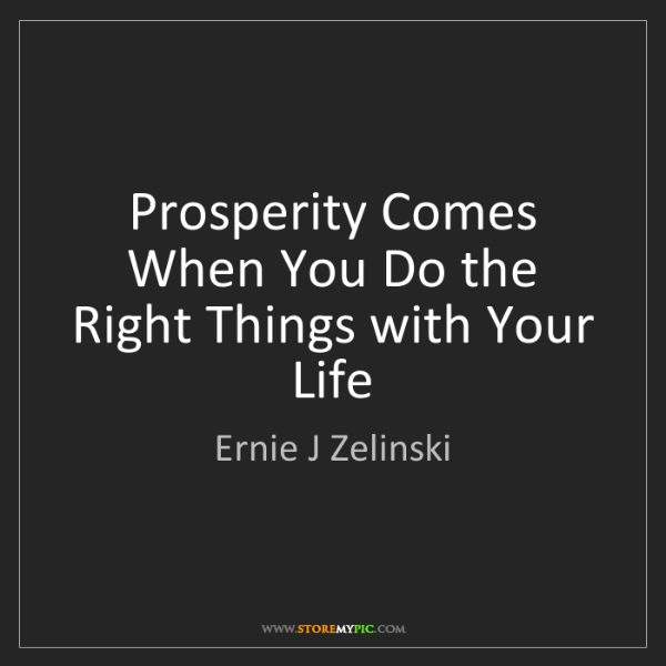 Ernie J Zelinski: Prosperity Comes When You Do the Right Things with Your...