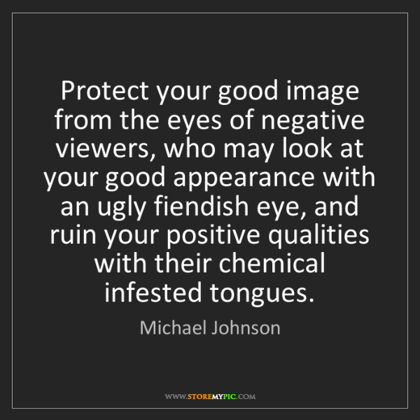 Michael Johnson: Protect your good image from the eyes of negative viewers,...