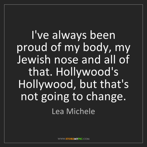 Lea Michele: I've always been proud of my body, my Jewish nose and...