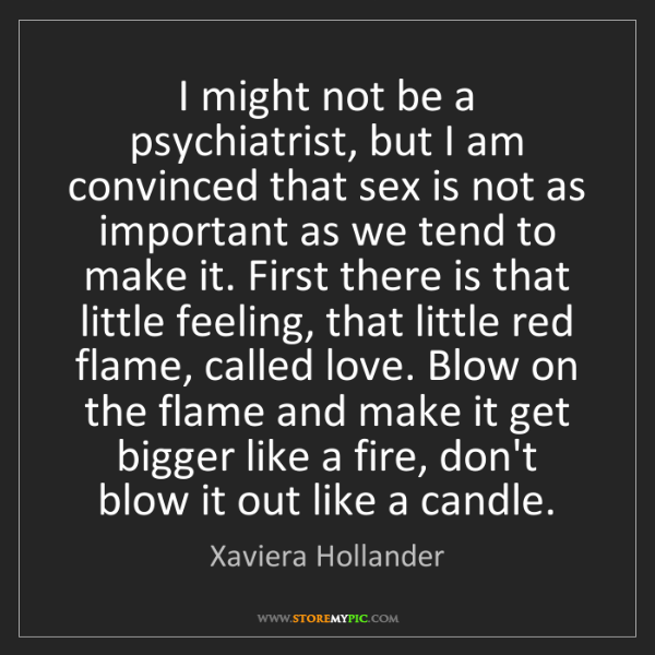 Xaviera Hollander: I might not be a psychiatrist, but I am convinced that...