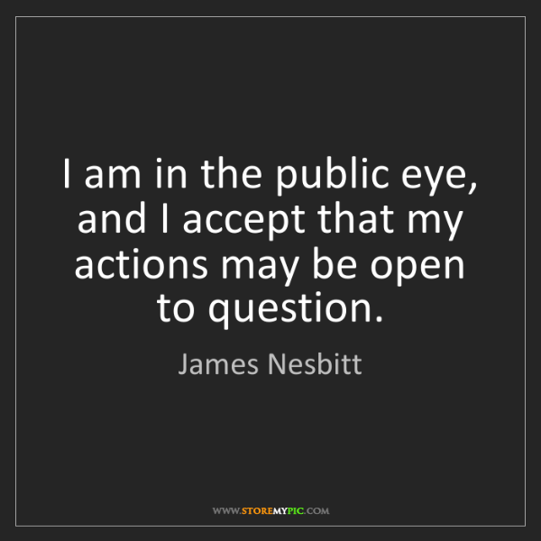 James Nesbitt: I am in the public eye, and I accept that my actions...