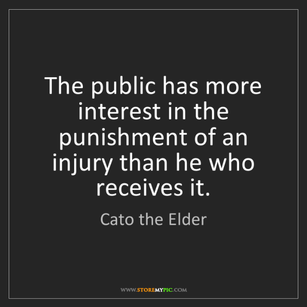 Cato the Elder: The public has more interest in the punishment of an...