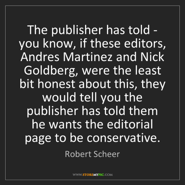Robert Scheer: The publisher has told - you know, if these editors,...